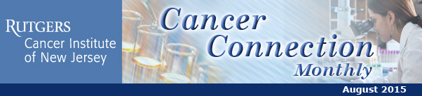 Rutgers Cancer Institute of New Jersey's Cancer Connection, August 2015