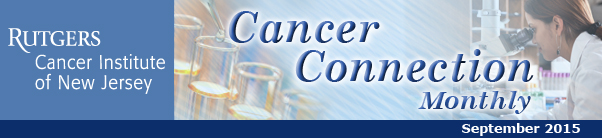 Rutgers Cancer Institute of New Jersey's Cancer Connection, September 2015